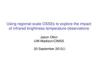 Using regional-scale OSSEs to explore the impact of infrared brightness temperature observations