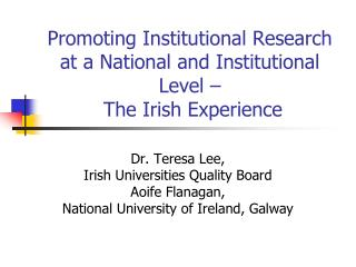 Promoting Institutional Research at a National and Institutional Level �  The Irish Experience