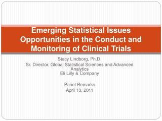 Emerging Statistical Issues Opportunities in the Conduct and Monitoring of Clinical Trials