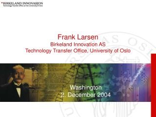 Frank Larsen Birkeland Innovation AS  Technology Transfer Office, University of Oslo