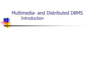 Multimedia- and Distributed DBMS 	Introduction