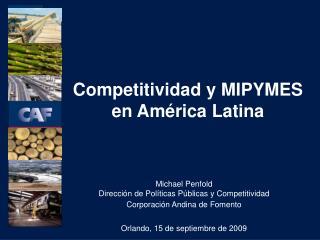 Michael Penfold Dirección de Políticas Públicas y Competitividad Corporación Andina de Fomento