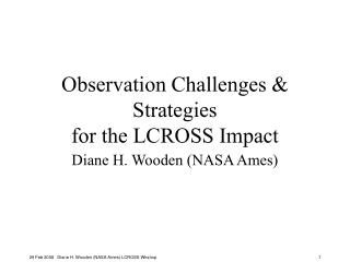Observation Challenges & Strategies  for the LCROSS Impact