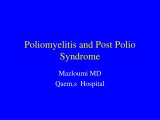 Poliomyelitis and Post Polio Syndrome