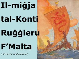 Il-mi ġja  tal-Konti Ruġġieru  F'Malta  ( riċerka ta' Nadia Grima )
