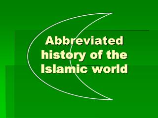 Abbreviated history of the Islamic world