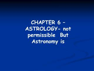 CHAPTER 6 �  ASTROLOGY- not permissible  But Astronomy is