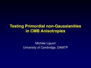 Testing Primordial non-Gaussianities in CMB Anisotropies