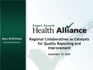 Regional Collaboratives as Catalysts for Quality Reporting and Improvement September 15, 2009