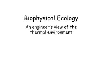 Biophysical Ecology An engineer's view of the  thermal environment