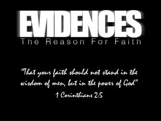 """That your faith should not stand in the wisdom of men, but in the power of God"" 1 Corinthians 2:5"