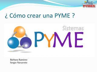 ¿ Cómo crear una PYME ?