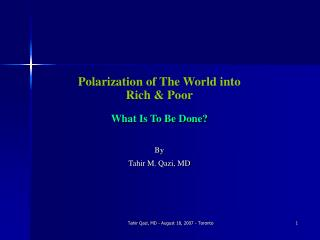 Polarization of The World into  Rich & Poor What Is To Be Done? By Tahir M. Qazi, MD