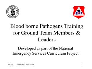Blood borne Pathogens Training for Ground Team Members  Leaders