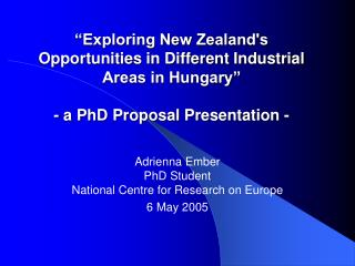 Adrienna Ember PhD Student National Centre for Research on Europe 6 May 2005