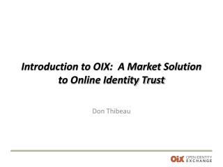 Introduction to OIX:  A Market Solution to Online Identity Trust