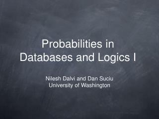 Probabilities in Databases and Logics I