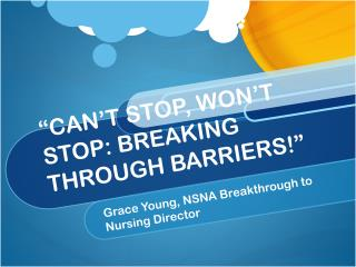 �CAN�T STOP, WON�T STOP: BREAKING THROUGH BARRIERS!�