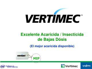 Excelente Acaricida / Insecticida de Bajas Dósis