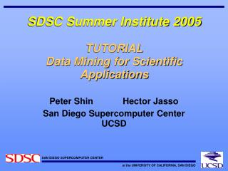 SDSC Summer Institute 2005 TUTORIAL Data Mining for Scientific Applications