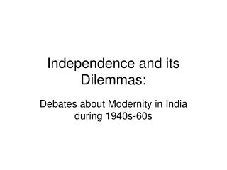 Independence and its Dilemmas: