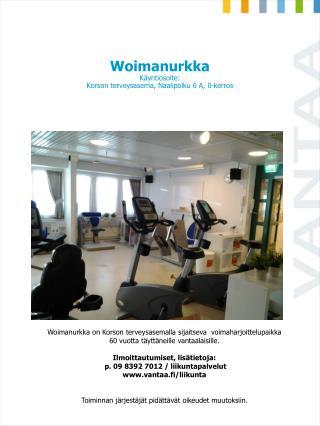 Woimanurkka  Käyntiosoite:  Korson terveysasema, Naalipolku 6 A, 0-kerros