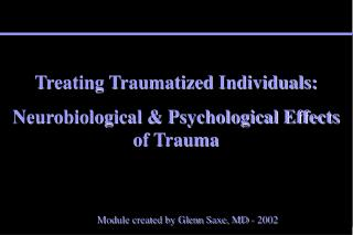 Treating Traumatized Individuals: Neurobiological & Psychological Effects of Trauma