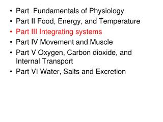 Part  Fundamentals of Physiology Part II Food, Energy, and Temperature Part III Integrating systems Part IV Movement and