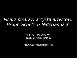 Pisarz pisarzy, artysta artyst ów. Bruno Schulz w Niderlandach