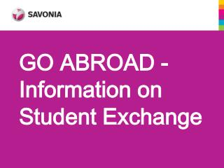 GO ABROAD - Information on  Student Exchange