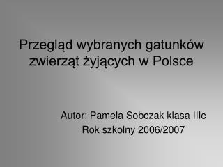 Przegl?d wybranych gatunk�w zwierz?t ?yj?cych w Polsce