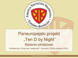 "Paneuropejski projekt   ""Ten D by Night"" Badania pilotażowe"