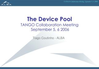 The Device Pool TANGO Collaboration Meeting   September 5, 6 2006