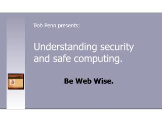 Understanding security and safe computing.