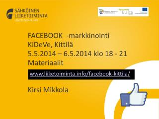 FACEBOOK  -markkinointi KiDeVe, Kittilä  5.5.2014 – 6.5.2014 klo 18 - 21 Materiaalit Kirsi Mikkola