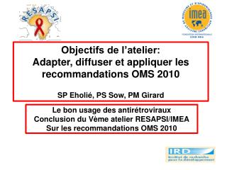 Objectifs de l'atelier: Adapter, diffuser et appliquer les recommandations OMS 2010