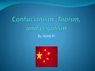 Confucianism , Taoism, and Legalism