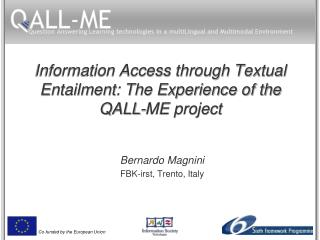 Information Access through Textual Entailment: The Experience of the QALL-ME project