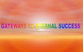 GATEWAYS TO ETERNAL SUCCESS