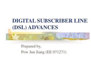 DIGITAL SUBSCRIBER LINE DSL ADVANCES