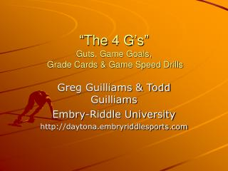 �The 4 G�s� Guts, Game Goals,  Grade Cards & Game Speed Drills