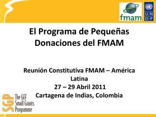 El Programa de Pequeñas Donaciones del FMAM Reunión Constitutiva FMAM – América Latina