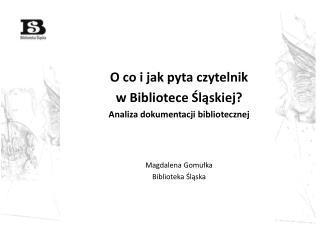 O co i jak pyta czytelnik  w Bibliotece Śląskiej? Analiza dokumentacji bibliotecznej