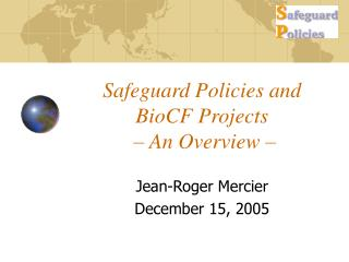 Safeguard Policies and BioCF Projects  – An Overview –