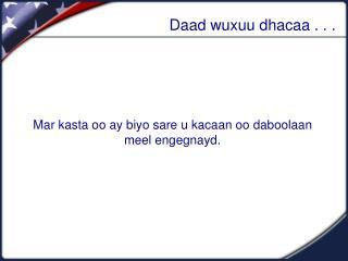 Daad wuxuu dhacaa . . .