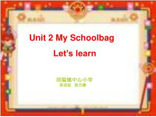 Unit 2 My Schoolbag           Let�s learn