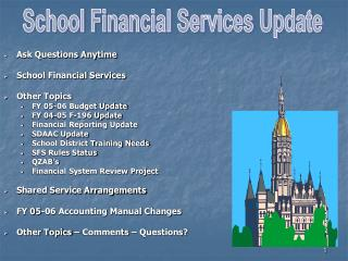 Ask Questions Anytime School Financial Services Other Topics FY 05-06 Budget Update