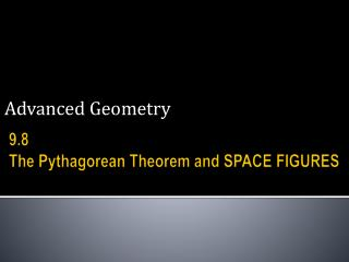9.8  The Pythagorean Theorem and SPACE FIGURES