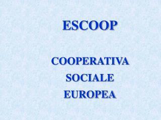 ESCOOP COOPERATIVA SOCIALE EUROPEA