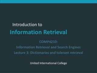 COMP4210:  Information Retrieval and Search Engines Lecture 3: Dictionaries and tolerant retrieval